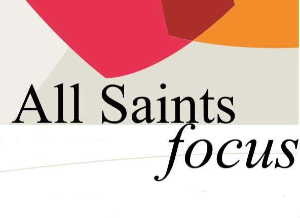 All Saints Focus – Sunday 20th & 27th October 2019
