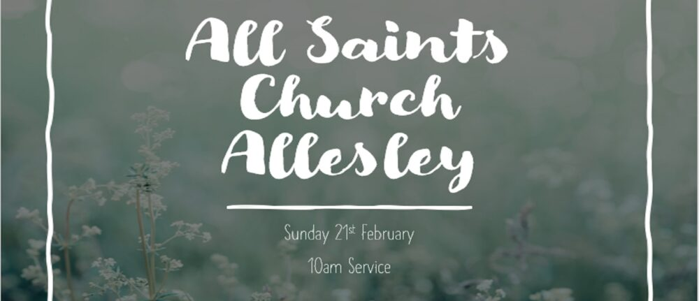 All Saint's Church Service Information for Sunday 21st February 2021