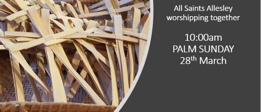 All Saints' Service Information – Sunday 28th March 2021 – Palm Sunday