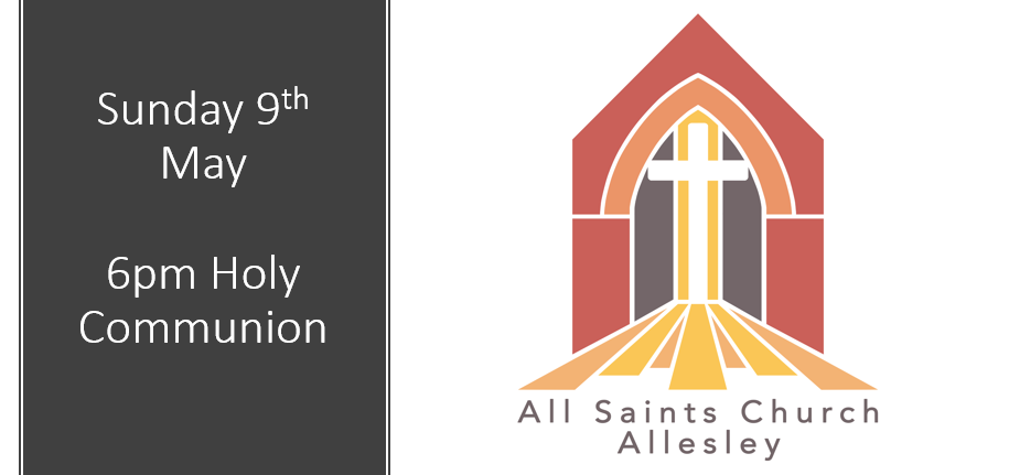 All Saints' 6pm Holy Communion Service – Sunday 9th May 2021