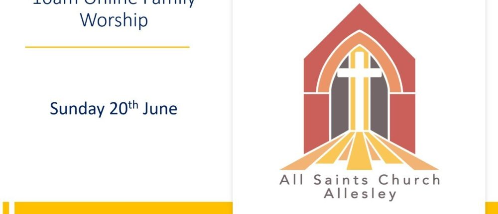 All Saints' 10am Family Service – Sunday 20th June 2021