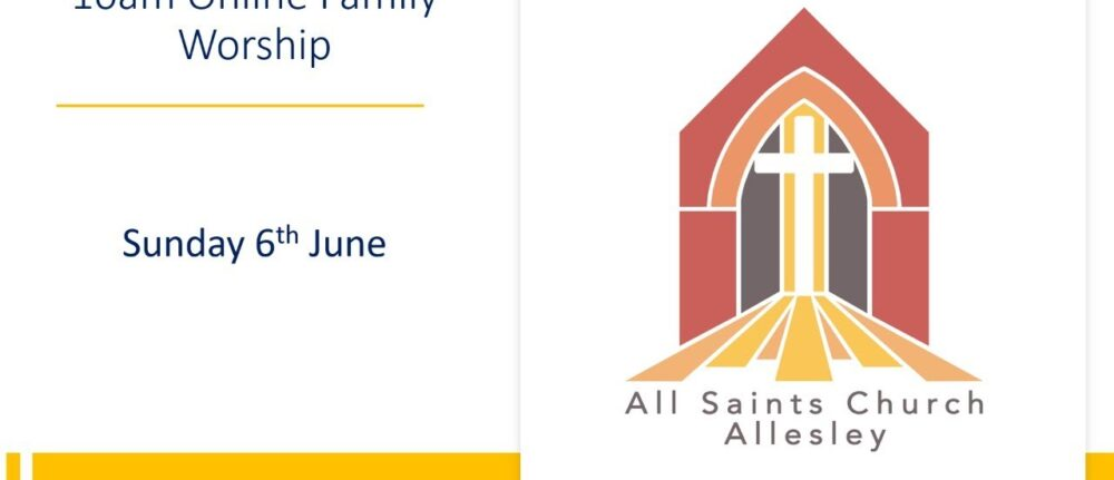 All Saints' 10am Family Service – Sunday 6th June