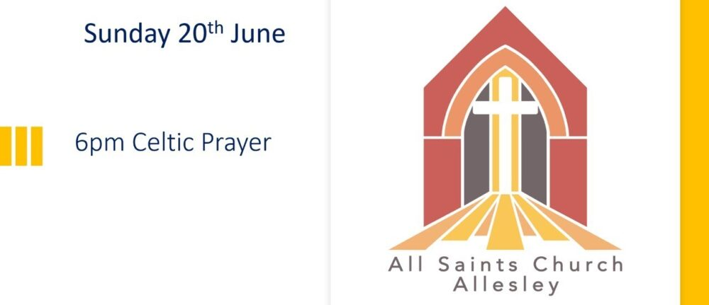 All Saint's 6pm Celtic Prayer Service – Sunday 20th June 2021