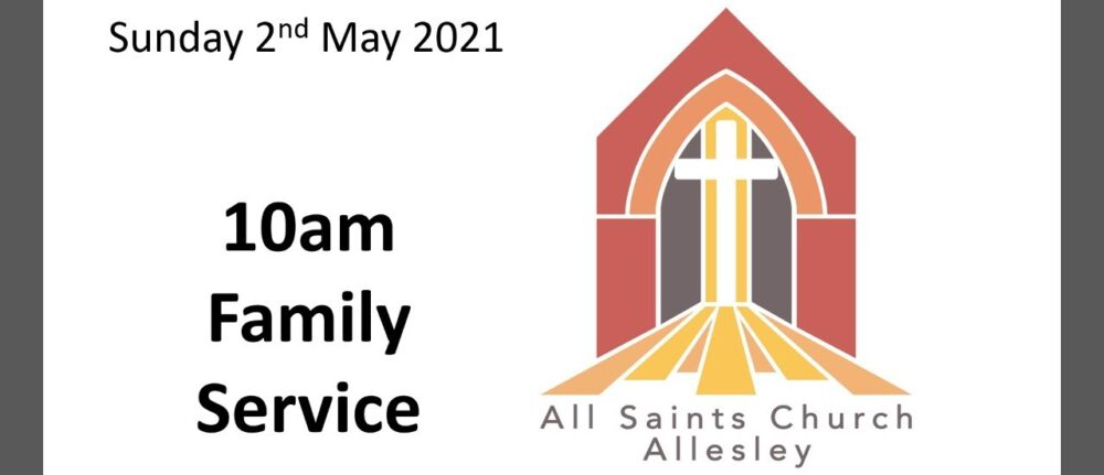 All Saints' 10am Family Service – Sunday 2nd May 2021