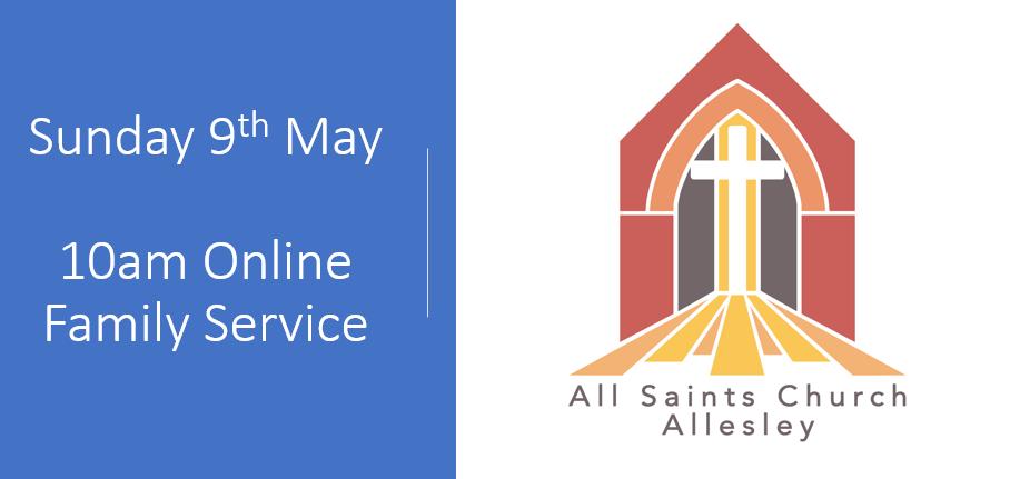 All Saints 10am Family Service – Sunday 9th May 2021