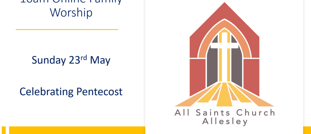 All Saints' 10am Family Service – Sunday 23rd May 2021