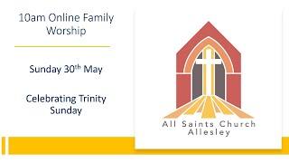 All Saints Church – 10am Family Worship – Sunday 30th May 2021