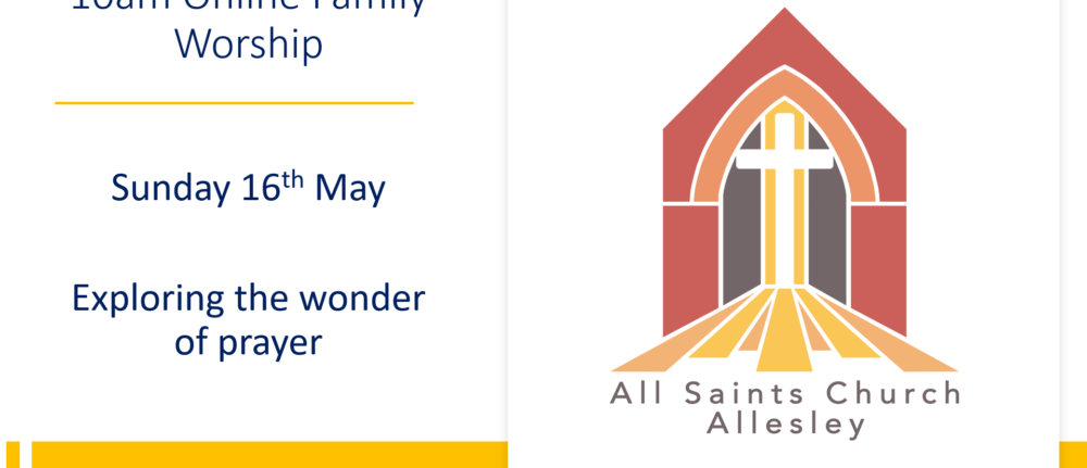 All Saints' 10am Family Service – Sunday 16th May 2021