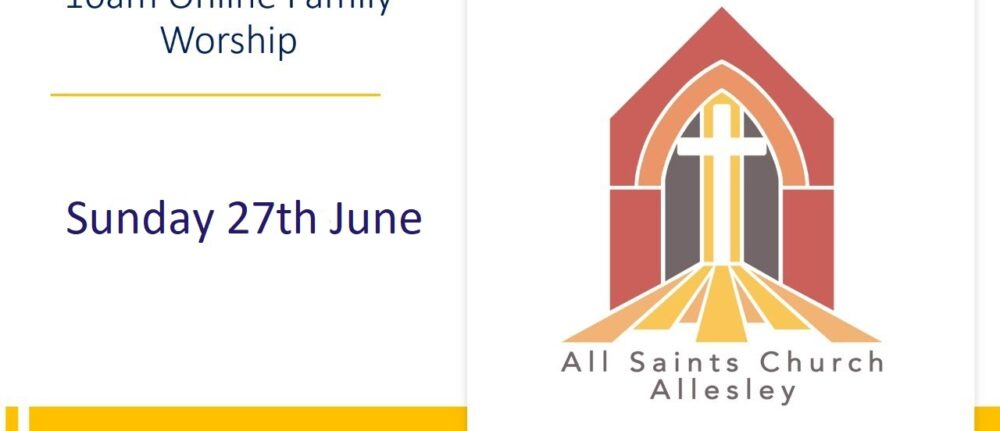 All Saints' 10am Family Worship – Sunday 27th June 2021