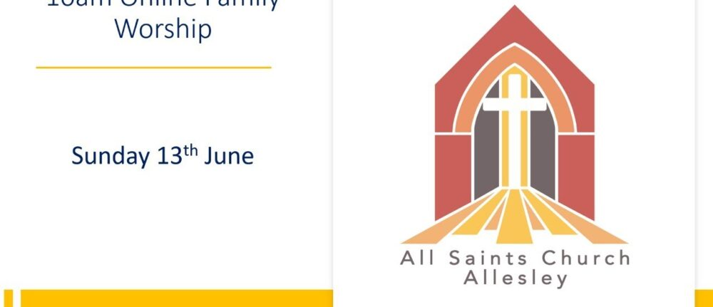 All Saints' 10am Family Service – Sunday 13th June 2021